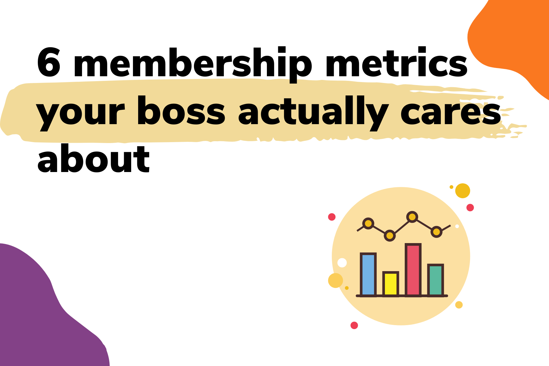 6 membership metrics your boss actually cares about