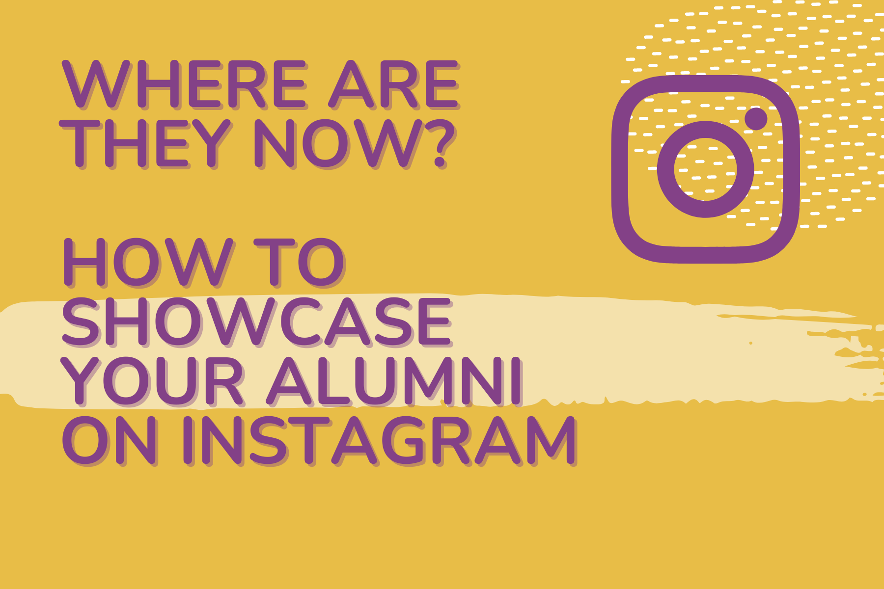 Where are they now? How to showcase your Alumni on Instagram