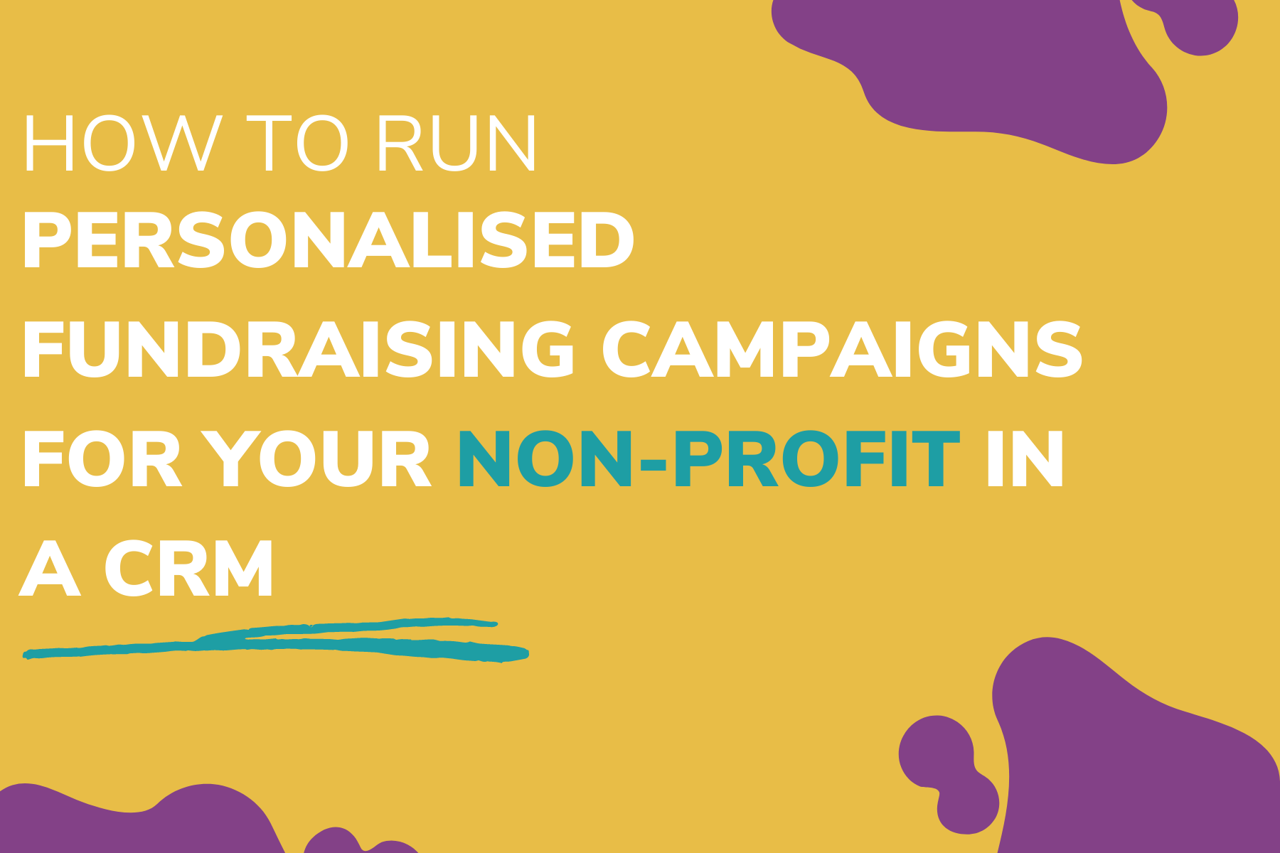 How to run personalised fundraising campaigns for your non-profit in a CRM